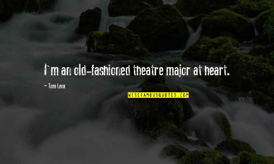 Old Fashioned Quotes By Tom Lenk: I'm an old-fashioned theatre major at heart.
