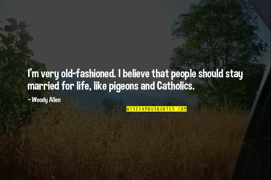 Old Fashioned Quotes By Woody Allen: I'm very old-fashioned. I believe that people should