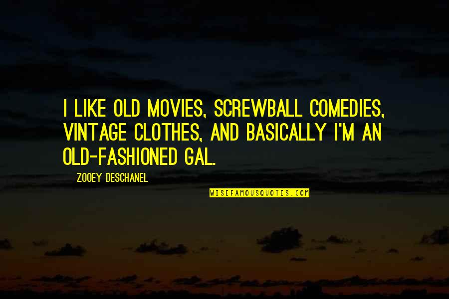 Old Fashioned Quotes By Zooey Deschanel: I like old movies, screwball comedies, vintage clothes,