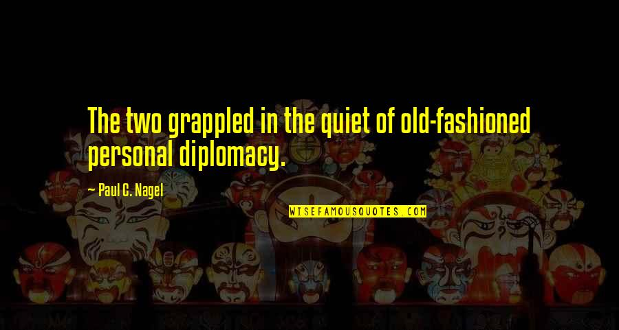 Old Fashioned Relationship Quotes By Paul C. Nagel: The two grappled in the quiet of old-fashioned