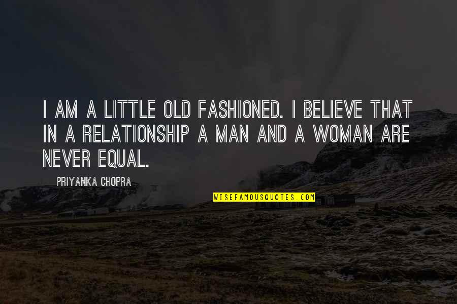 Old Fashioned Relationship Quotes By Priyanka Chopra: I am a little old fashioned. I believe
