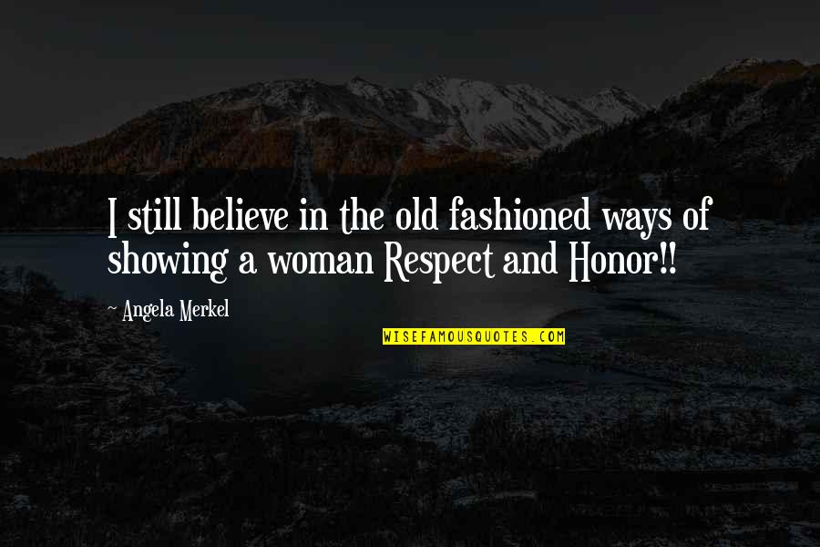 Old Fashioned Ways Quotes By Angela Merkel: I still believe in the old fashioned ways