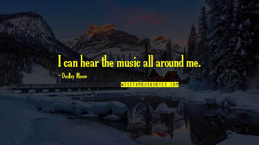 Old Fashioned Ways Quotes By Dudley Moore: I can hear the music all around me.