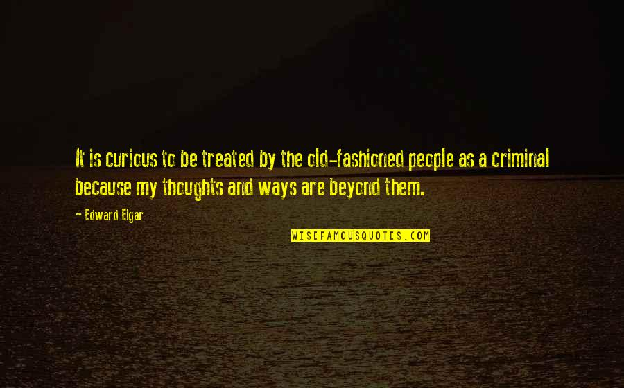 Old Fashioned Ways Quotes By Edward Elgar: It is curious to be treated by the