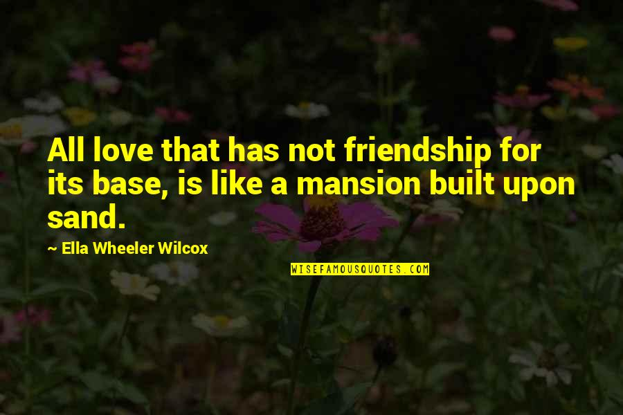 Old Fashioned Ways Quotes By Ella Wheeler Wilcox: All love that has not friendship for its