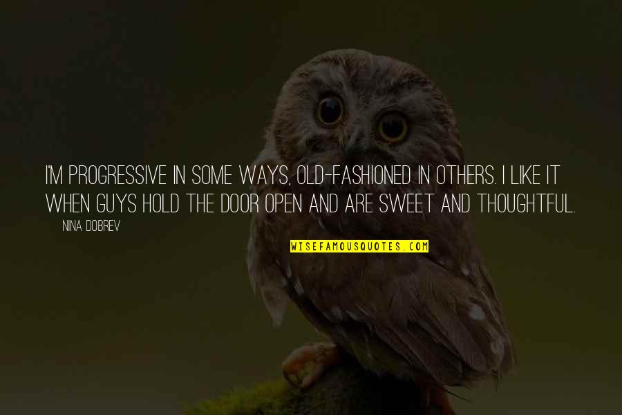 Old Fashioned Ways Quotes By Nina Dobrev: I'm progressive in some ways, old-fashioned in others.