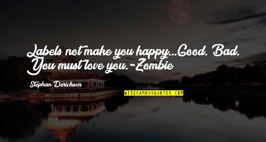 Old Fashioned Ways Quotes By Stephan Derickson: Labels not make you happy...Good. Bad. You must