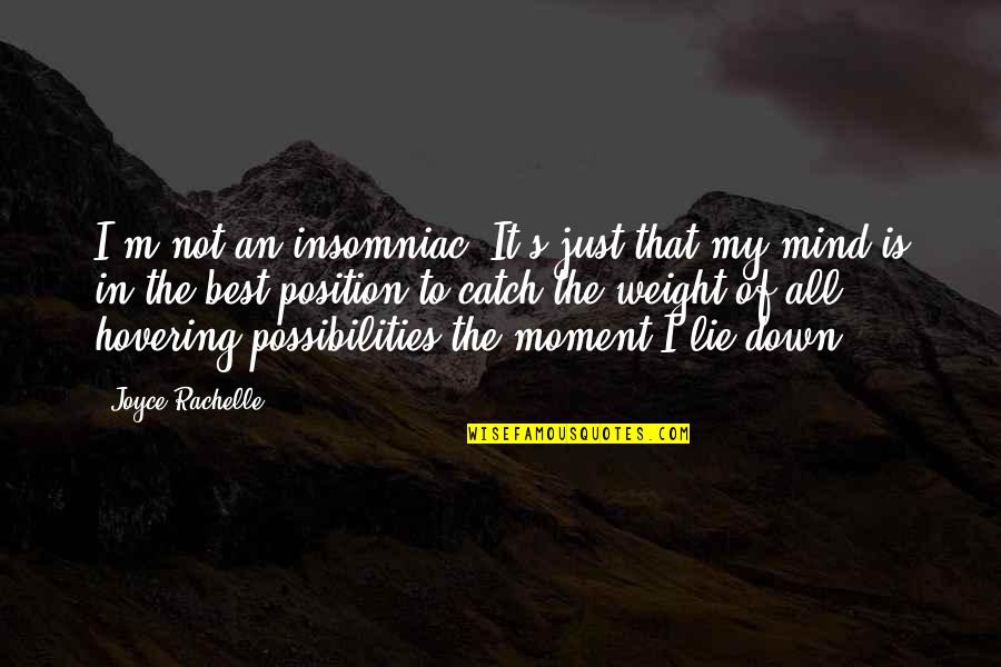 Old Flames Love Quotes By Joyce Rachelle: I'm not an insomniac. It's just that my