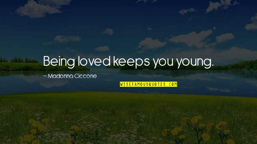 Old Flames Love Quotes By Madonna Ciccone: Being loved keeps you young.