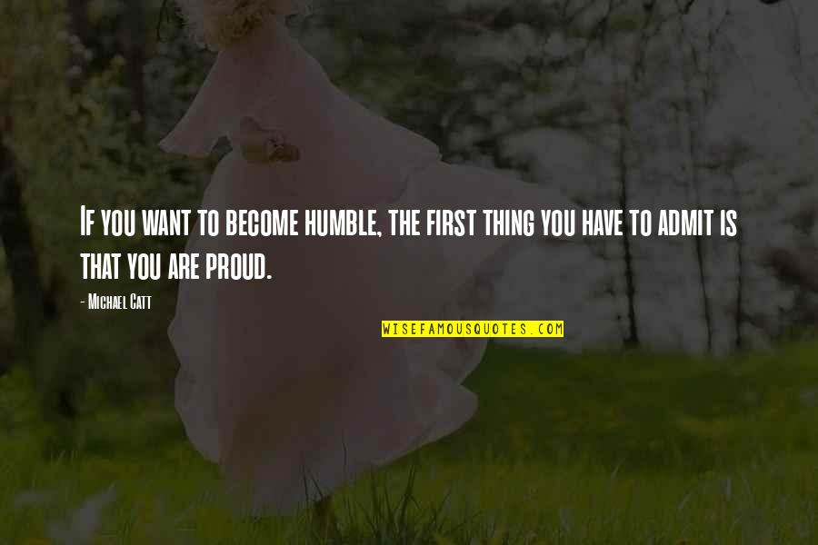 Old Flames Love Quotes By Michael Catt: If you want to become humble, the first