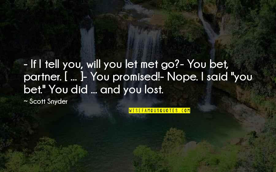 Old Flames Love Quotes By Scott Snyder: - If I tell you, will you let