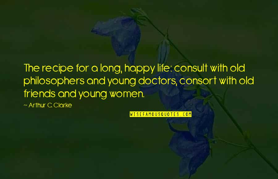 Old Friends And Quotes By Arthur C. Clarke: The recipe for a long, happy life: consult