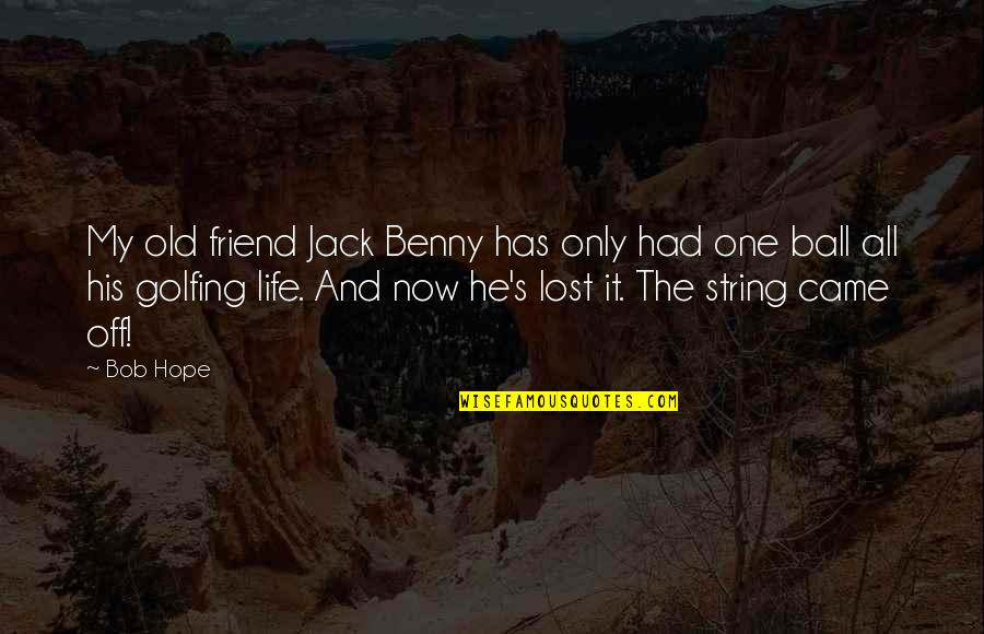 Old Friends And Quotes By Bob Hope: My old friend Jack Benny has only had