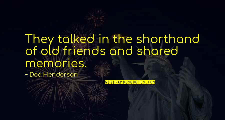 Old Friends And Quotes By Dee Henderson: They talked in the shorthand of old friends