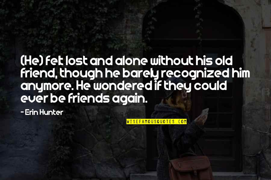 Old Friends And Quotes By Erin Hunter: (He) felt lost and alone without his old