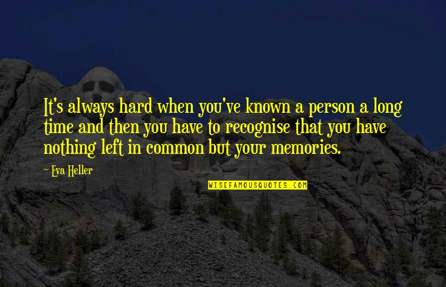 Old Friends And Quotes By Eva Heller: It's always hard when you've known a person