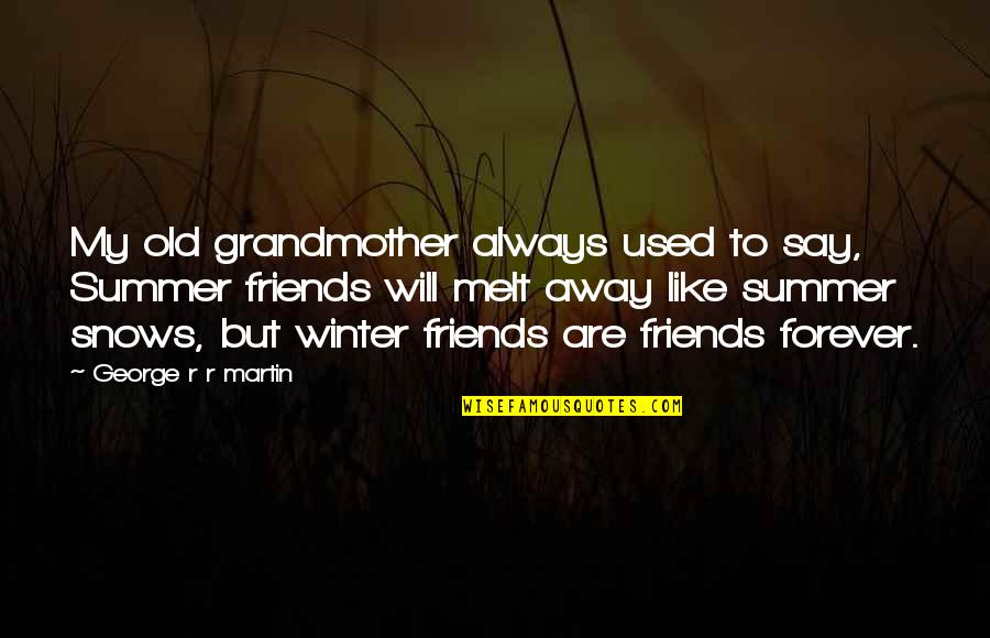 Old Friends And Quotes By George R R Martin: My old grandmother always used to say, Summer