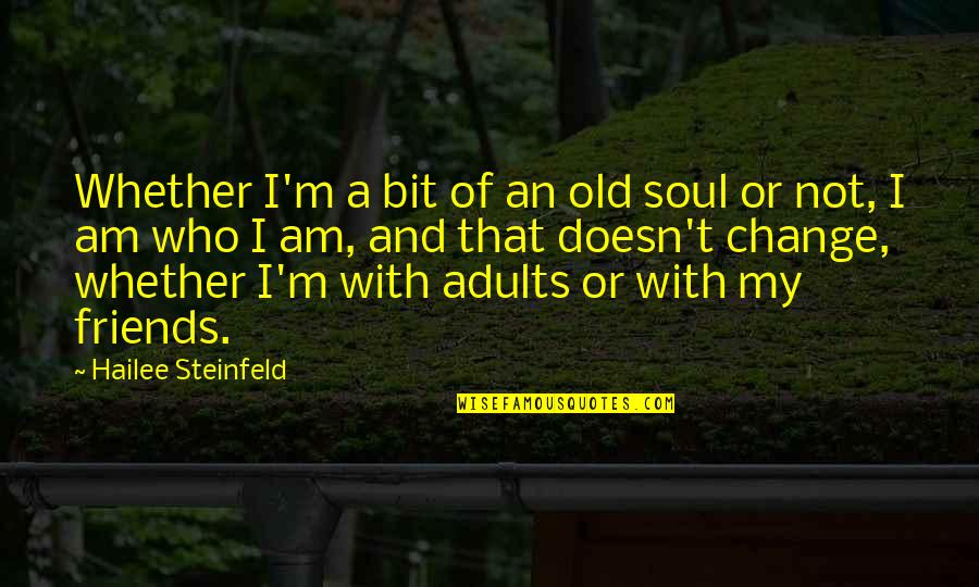 Old Friends And Quotes By Hailee Steinfeld: Whether I'm a bit of an old soul