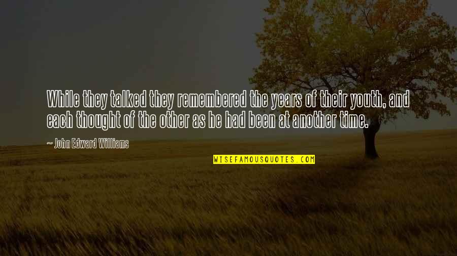Old Friends And Quotes By John Edward Williams: While they talked they remembered the years of
