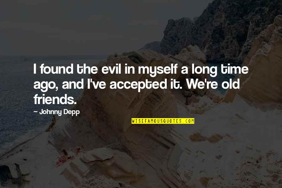 Old Friends And Quotes By Johnny Depp: I found the evil in myself a long