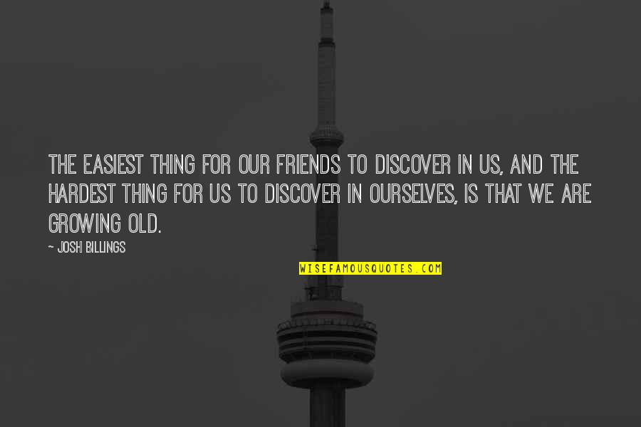 Old Friends And Quotes By Josh Billings: The easiest thing for our friends to discover