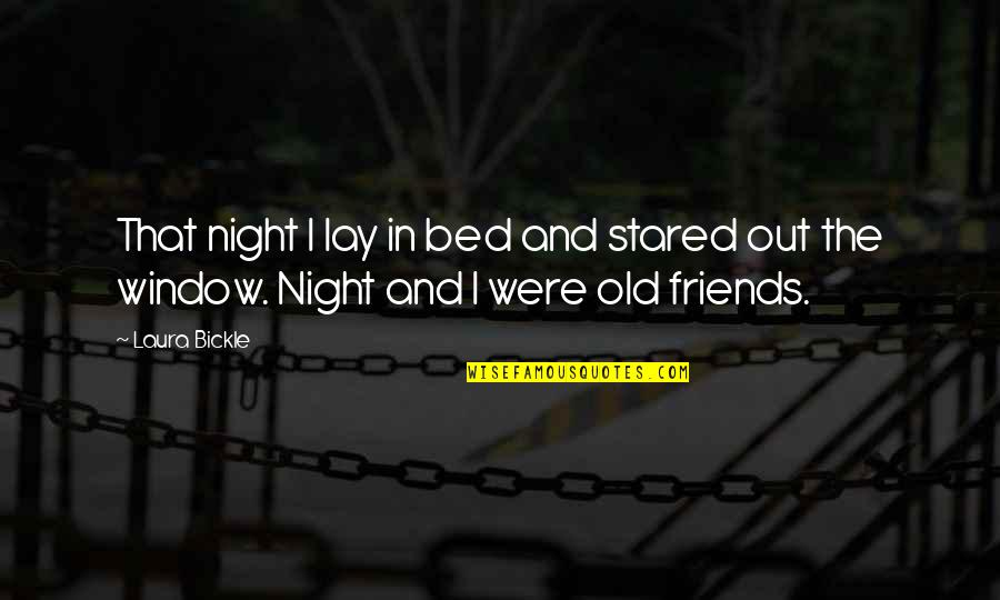 Old Friends And Quotes By Laura Bickle: That night I lay in bed and stared