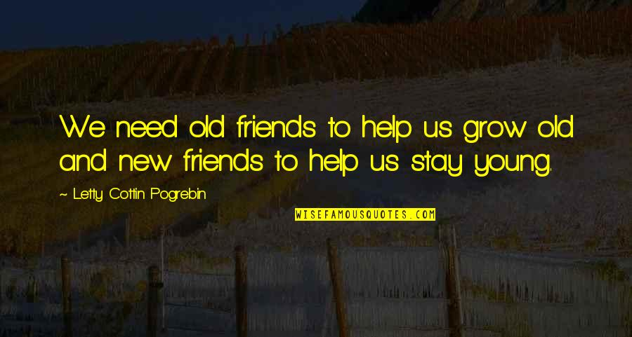 Old Friends And Quotes By Letty Cottin Pogrebin: We need old friends to help us grow