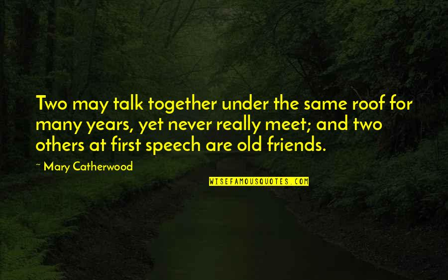 Old Friends And Quotes By Mary Catherwood: Two may talk together under the same roof