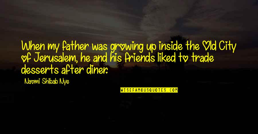 Old Friends And Quotes By Naomi Shibab Nye: When my father was growing up inside the