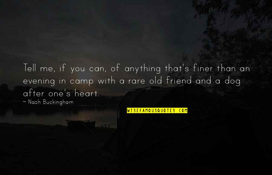 Old Friends And Quotes By Nash Buckingham: Tell me, if you can, of anything that's