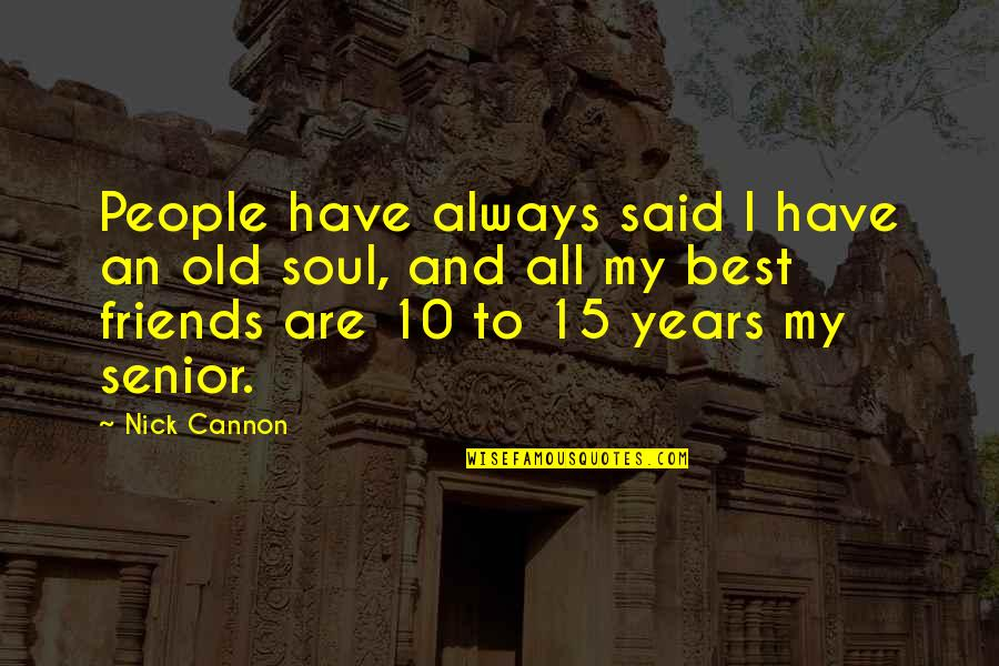 Old Friends And Quotes By Nick Cannon: People have always said I have an old