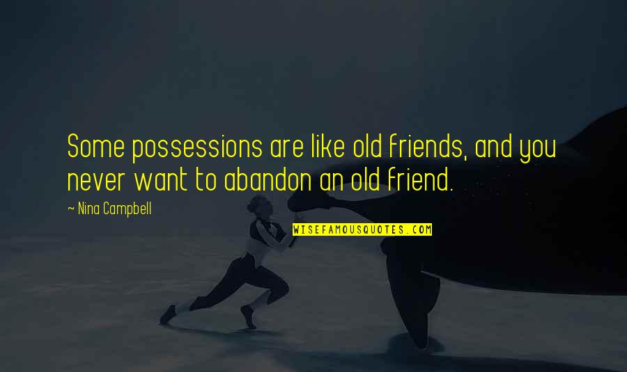 Old Friends And Quotes By Nina Campbell: Some possessions are like old friends, and you