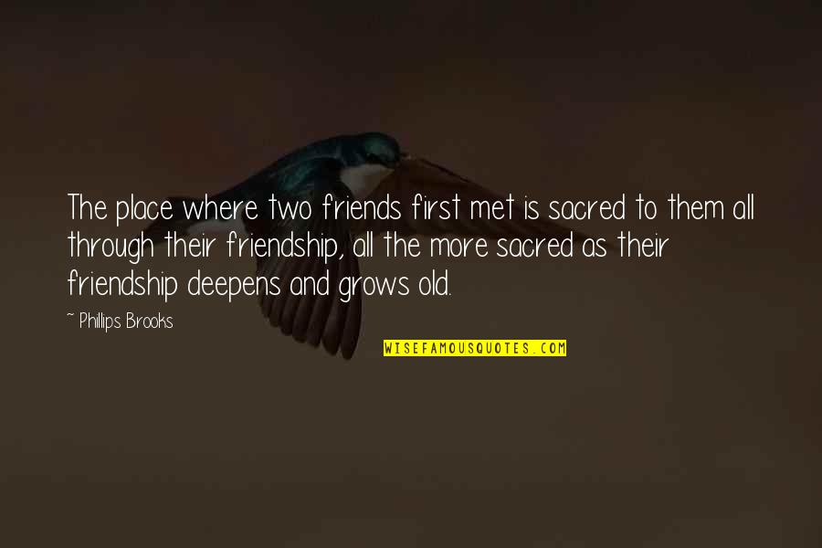 Old Friends And Quotes By Phillips Brooks: The place where two friends first met is