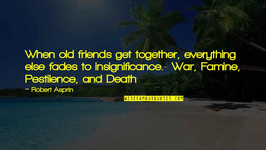 Old Friends And Quotes By Robert Asprin: When old friends get together, everything else fades