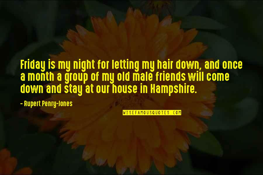 Old Friends And Quotes By Rupert Penry-Jones: Friday is my night for letting my hair