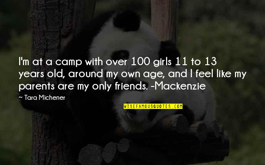 Old Friends And Quotes By Tara Michener: I'm at a camp with over 100 girls