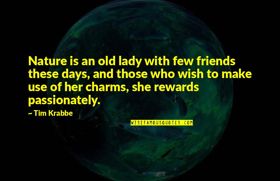 Old Friends And Quotes By Tim Krabbe: Nature is an old lady with few friends