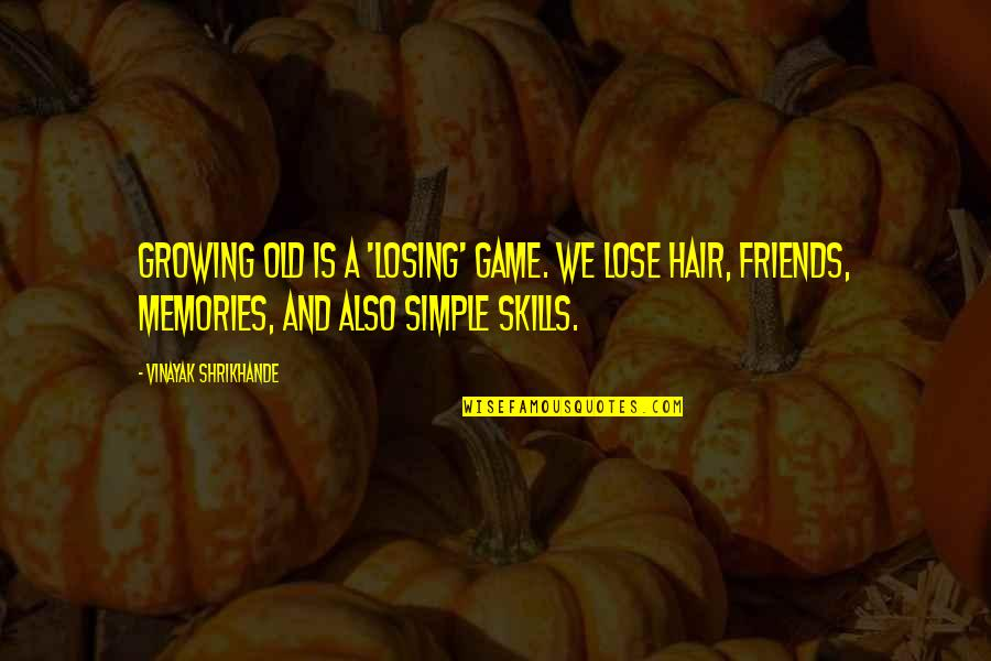 Old Friends And Quotes By Vinayak Shrikhande: Growing old is a 'losing' game. We lose
