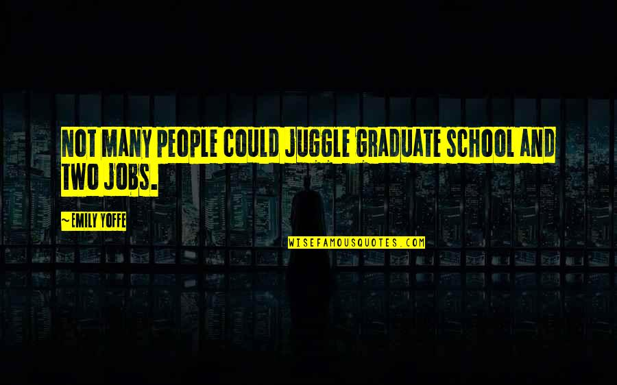 Old Friends Become Strangers Quotes By Emily Yoffe: Not many people could juggle graduate school and