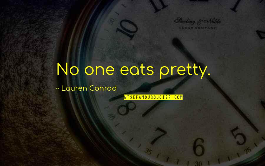 Old Friends Become Strangers Quotes By Lauren Conrad: No one eats pretty.