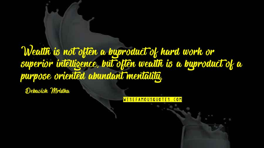 Old Friends Found Quotes By Debasish Mridha: Wealth is not often a byproduct of hard