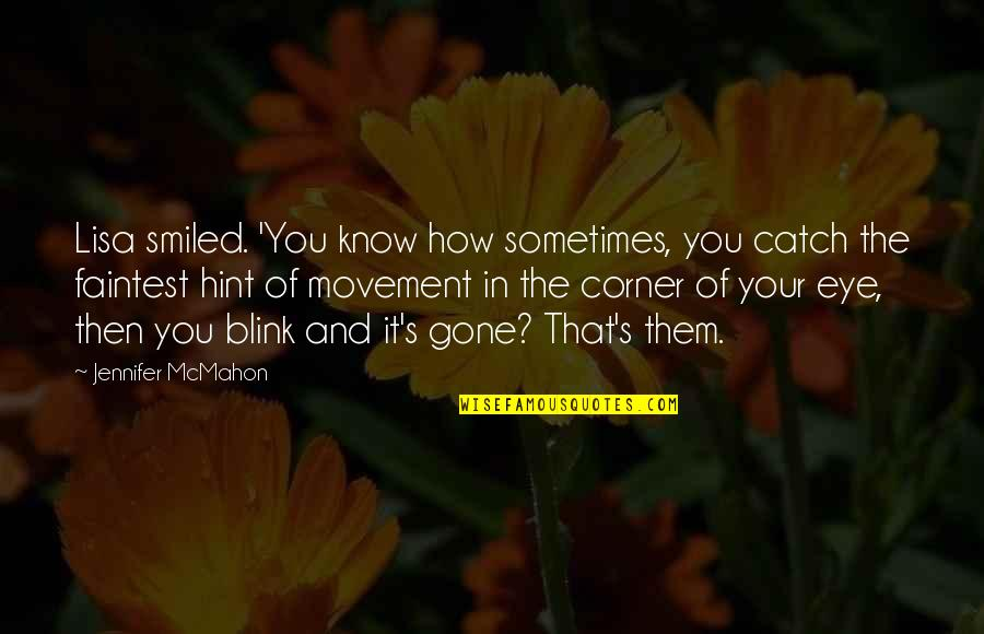 Old Friends Found Quotes By Jennifer McMahon: Lisa smiled. 'You know how sometimes, you catch