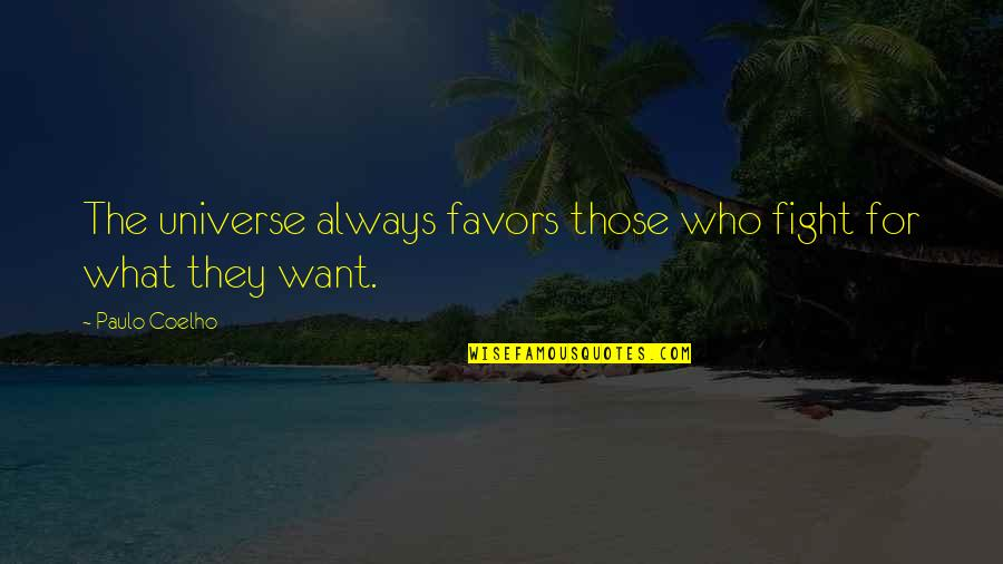 Old Friends Found Quotes By Paulo Coelho: The universe always favors those who fight for