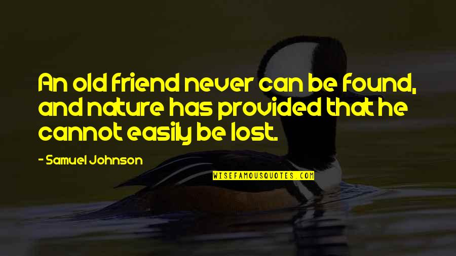 Old Friends Found Quotes By Samuel Johnson: An old friend never can be found, and