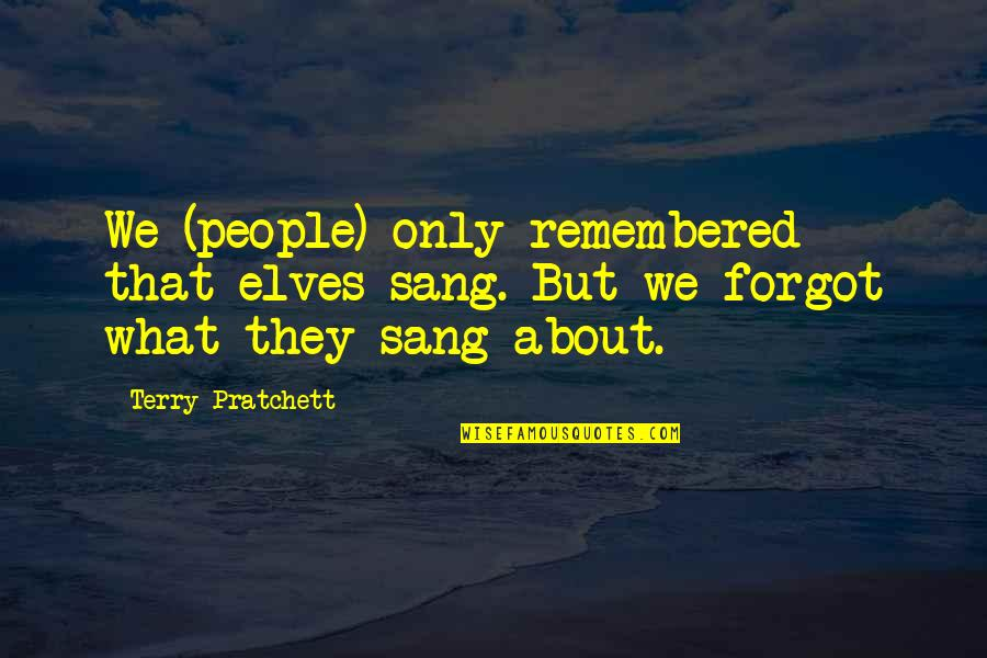 Old Friends Found Quotes By Terry Pratchett: We (people) only remembered that elves sang. But