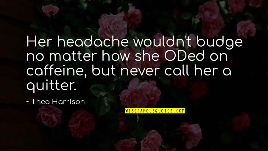 Old Friends Found Quotes By Thea Harrison: Her headache wouldn't budge no matter how she