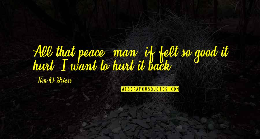 Old Friends Found Quotes By Tim O'Brien: All that peace, man, if felt so good