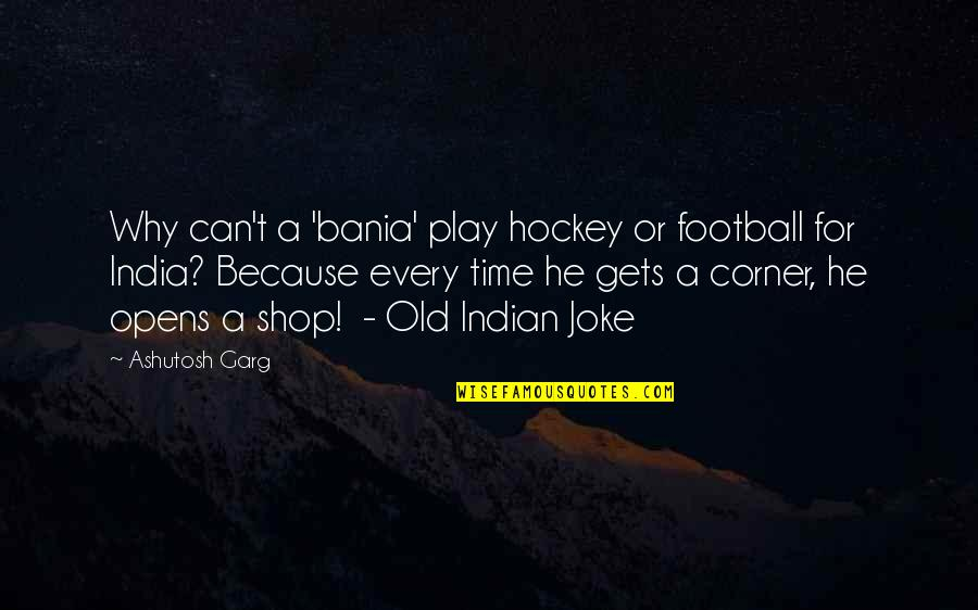 Old Indian Quotes By Ashutosh Garg: Why can't a 'bania' play hockey or football