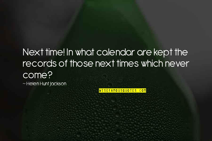 Old Indian Quotes By Helen Hunt Jackson: Next time! In what calendar are kept the