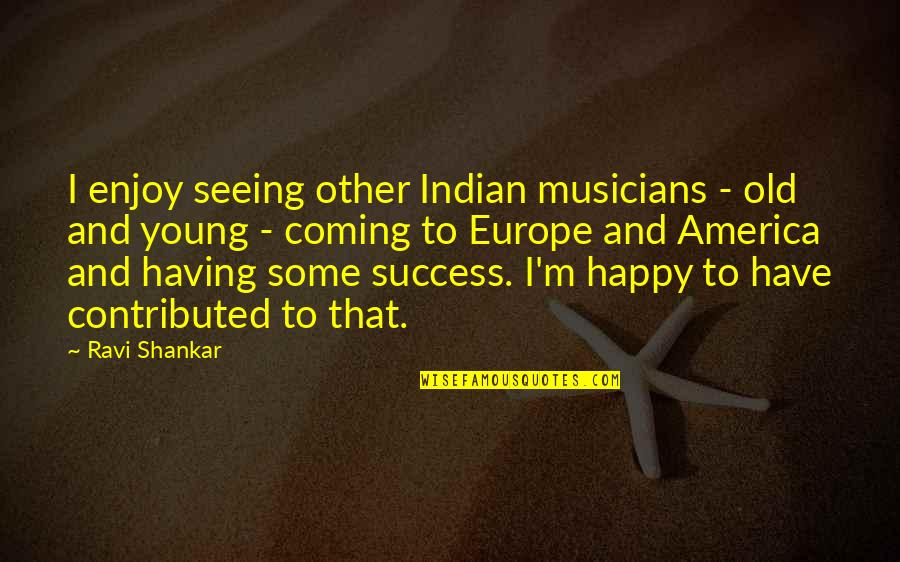 Old Indian Quotes By Ravi Shankar: I enjoy seeing other Indian musicians - old